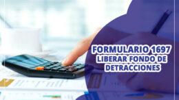 Liberar fondo de detracciones formulario 1697